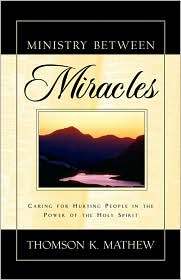 Ministry Between Miracles - Thomson K. Mathew