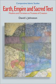 Earth, Empire, and Sacred Text: Muslims and Christians As Trustees of Creation - David L. Johnston