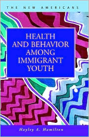 Health and Behavior among Immigrant Youth - Hayley A. Hamilton