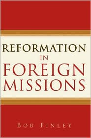 Reformation In Foreign Missions - Bob Finley, Robert Finley