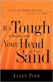 It's Tough To Breathe With Your Head In The Sand - Janet Pope