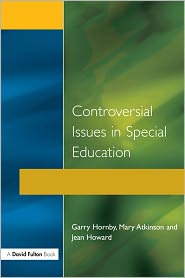 Controversial Issues in Special Education - Garry Hornby, Jean Howard, Mary Atkinson