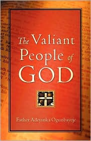 The Valiant People of God - Esther Adeyinka Ogunbayeje