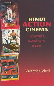 Hindi Action Cinema: Industries, Narratives, Bodies - Valentina Vitali