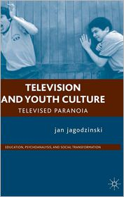 Television and Youth Culture: Televised Paranoia - jan jagodzinski