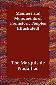 Manners and Monuments of Prehistoric Peo - Marquis De Nadaillac
