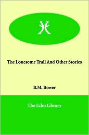 The Lonesome Trail And Other Stories - B.M. Bower