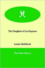 The Daughter of An Empress - Louise Muhlbach