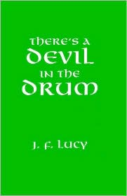 There's A Devil In The Drum - By John F Lucy.