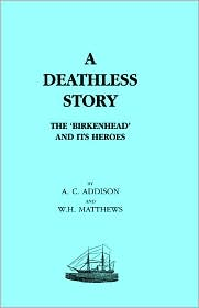 Deathless Story. The Birkenhead And Its Heroes - Ac Addison And Wh Matthews.