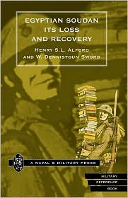 Egyptian Soudan, Its Loss And Recovery (1896-1898) - Henry S. L. Alford And W. Dennistoun Swo