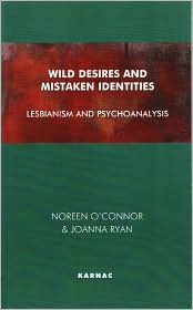 Wild Desires and Mistaken Identities: Lesbianism and Psychoanalysis - Noreen O'Connor, Joanna Ryan