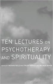 Ten Lectures on Psychotherapy and Spirituality - Nathan Field, Trudy Harvey, Belinda Sharp