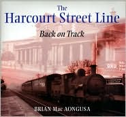 The Harcourt Street Line: Back on Track - Brian MacAongusa