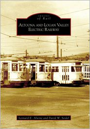 Altoona and Logan Valley Railway, Pennsylvania (Images of Rail Series) - Leonard E. Alwine, David W. Seidel