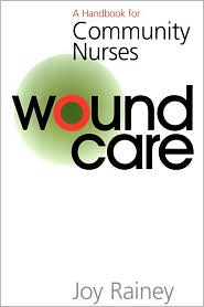 Wound Care: A Handbook for Community Nurses - Joy Rainey