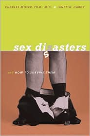 Sex Disasters and how to Survive Them - Charles Moser, Janet W. Hardy