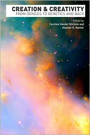 Creation and Creativity: From Genesis to - Caroline Vander Stichele (Editor), Alastair G. Hunter (Editor)