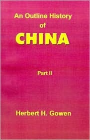 An Outline History of China: From the Manchu Conquest to the Recognition of the Republic - Herbert Henry Gowen
