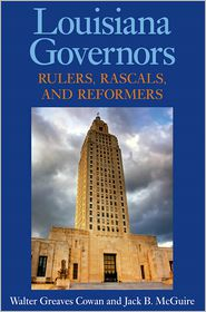 Louisiana Governors: Rulers, Rascals, and Reformers - Walter Greaves Cowan, Jack B. McGuire