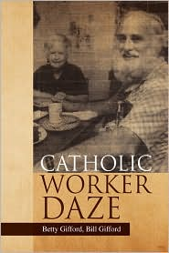 Catholic Worker Daze - Betty Gifford, Bill Gifford