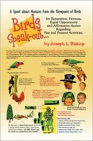 Birds Speak-Out.: . for Reparation, Fairness, Equal Opportunity and Affirmative Action Regarding Past and Present Activities - Joseph L. Bishop