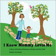 I Know Mommy Loves Me - Keisha L.W. Daniel