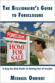The Billionaire S Guide to Foreclosure: A Step-By-Step Guide to Getting Out of Trouble - Mishael Ondieki