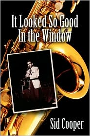 It Looked So Good In The Window - Sid Cooper