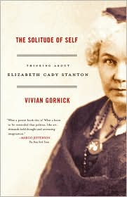 The Solitude of Self: Thinking about Elizabeth Cady Stanton - Vivian Gornick