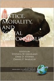 Justice, Morality, And Social Responsibility (Hc) - Stephen W Gilliland (Editor), Dirk D. Steiner (Editor), Daniel P. Skarlicki (Editor)