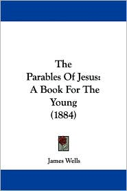 The Parables of Jesus: A Book for the Young (1884) - James Wells