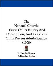The National Church: Essays on Its History and Constitution, and Criticisms of Its Present Administration (1908) - H. Hensley Henson, J. Llewelyn Davies (Introduction)