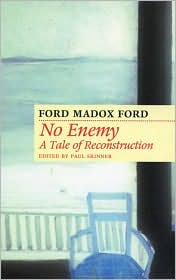 No Enemy: A Tale of Reconstruction - Ford Madox Ford, Paul Skinner (Editor)