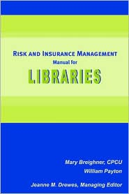Risk and Insurance Management Manual for Libraries - Mary Breighner, Gerald E. Myers, William Payton, Jeanne M. Drewes