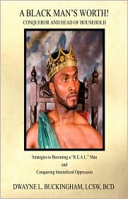 A Black Man's Worth! - Conqueror And Head Of Household - Dwayne L. Buckingham