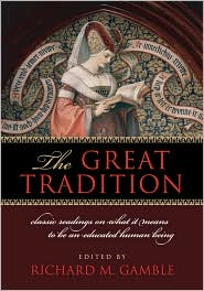 The Great Tradition: Classic Readings on What It Means to Be an Educated Human Being - Richard Gamble (Editor)