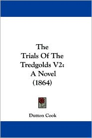 The Trials of the Tredgolds V2: A Novel (1864) - Dutton Cook