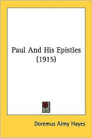 Paul and His Epistles (1915) - Doremus Almy Hayes
