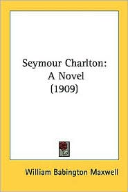 Seymour Charlton: A Novel (1909) - William Babington Maxwell