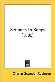 Sermons in Songs (1885) - Charles Seymour Robinson