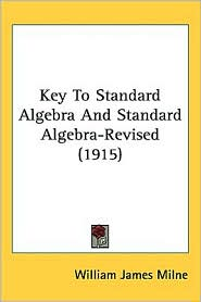 Key To Standard Algebra And Standard Algebra-Revised (1915) - William James Milne