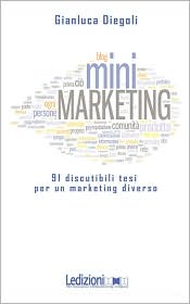Mini Marketing 91 Discutibili Tesi Per Un Marketing Diverso - Gianluca Diegoli