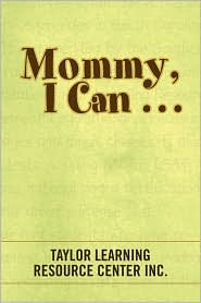 Mommy, I Can . . . - Taylor Learning Resource Center Inc.