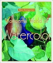 Wonderful World of Watercolor: Learning and Loving Transparent Watercolor