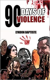 90 Days Of Violence - Lyndon Baptiste