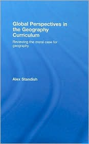 Global Perspectives in the Geography Curriculum: Reviewing the Moral Case for Geography - Alex Standish