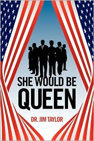 She Would Be Queen - Dr Jim Taylor