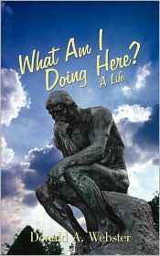 What Am I Doing Here? - Donald A. Webster