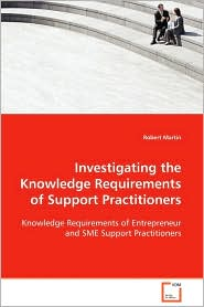 Investigating the Knowledge Requirements of Support Practitioners - Robert Martin Robert